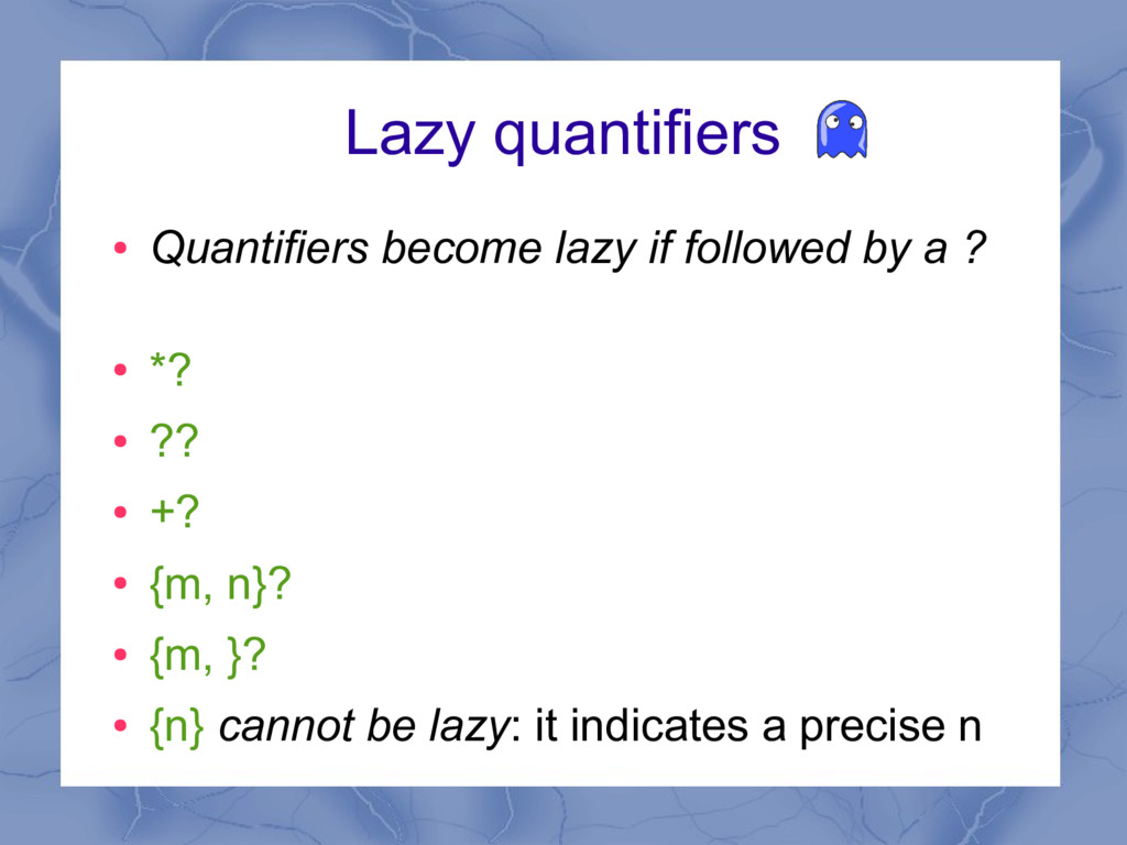 Lazy quantifiers ● Quantifiers become lazy if f...