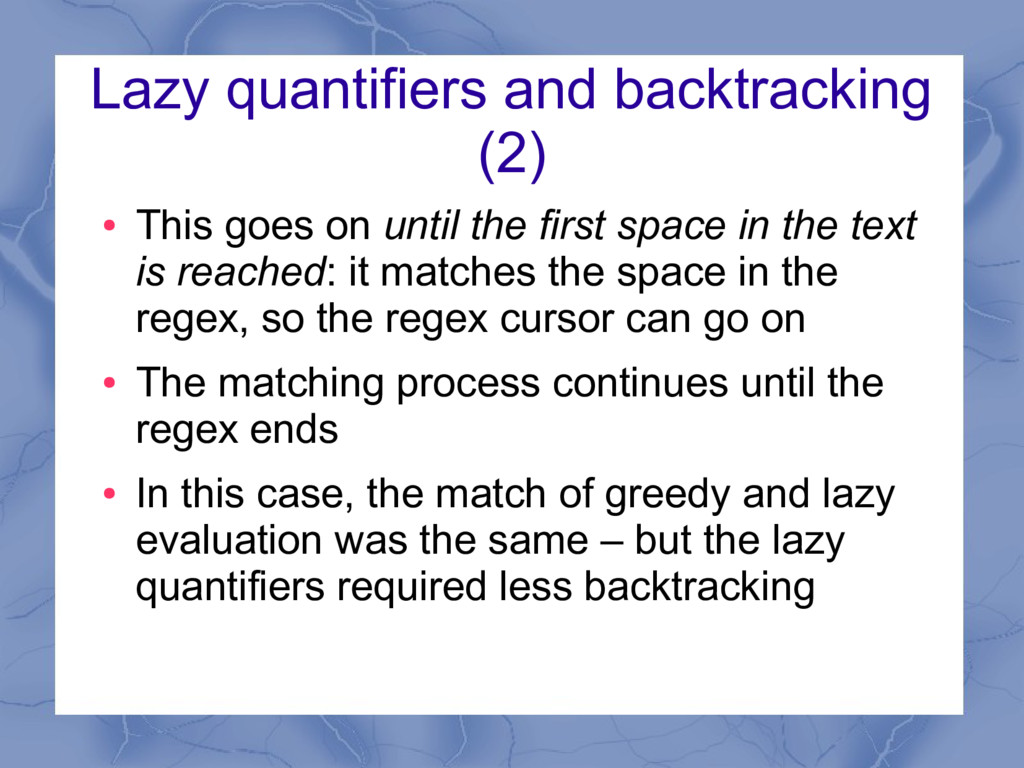 Lazy quantifiers and backtracking (2) ● This go...