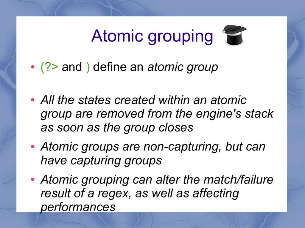 Atomic grouping ● (?> and ) define an atomic gr...