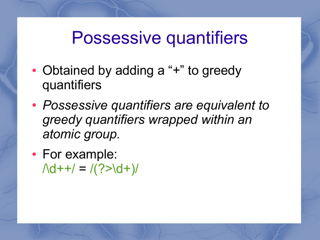 """Possessive quantifiers ● Obtained by adding a """"..."""