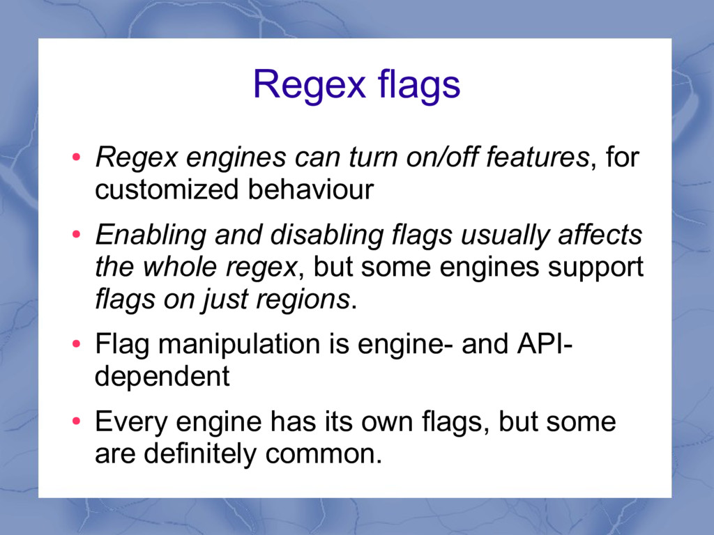 Regex flags ● Regex engines can turn on/off fea...