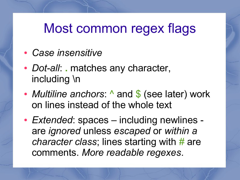 Most common regex flags ● Case insensitive ● Do...