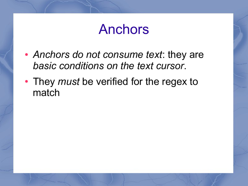 Anchors ● Anchors do not consume text: they are...