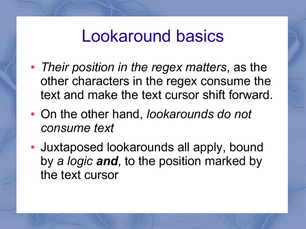 Lookaround basics ● Their position in the regex...
