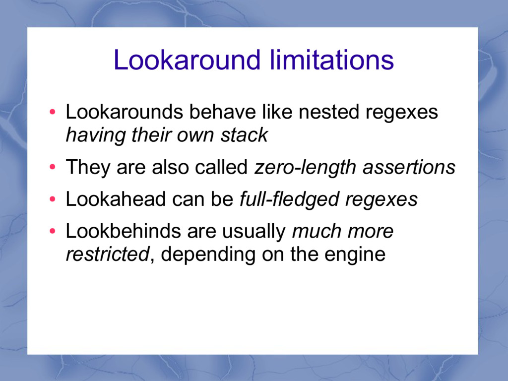 Lookaround limitations ● Lookarounds behave lik...