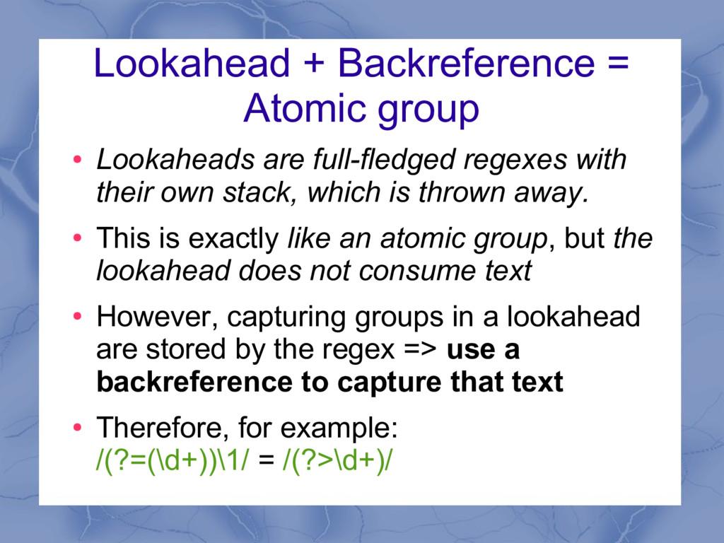 Lookahead + Backreference = Atomic group ● Look...