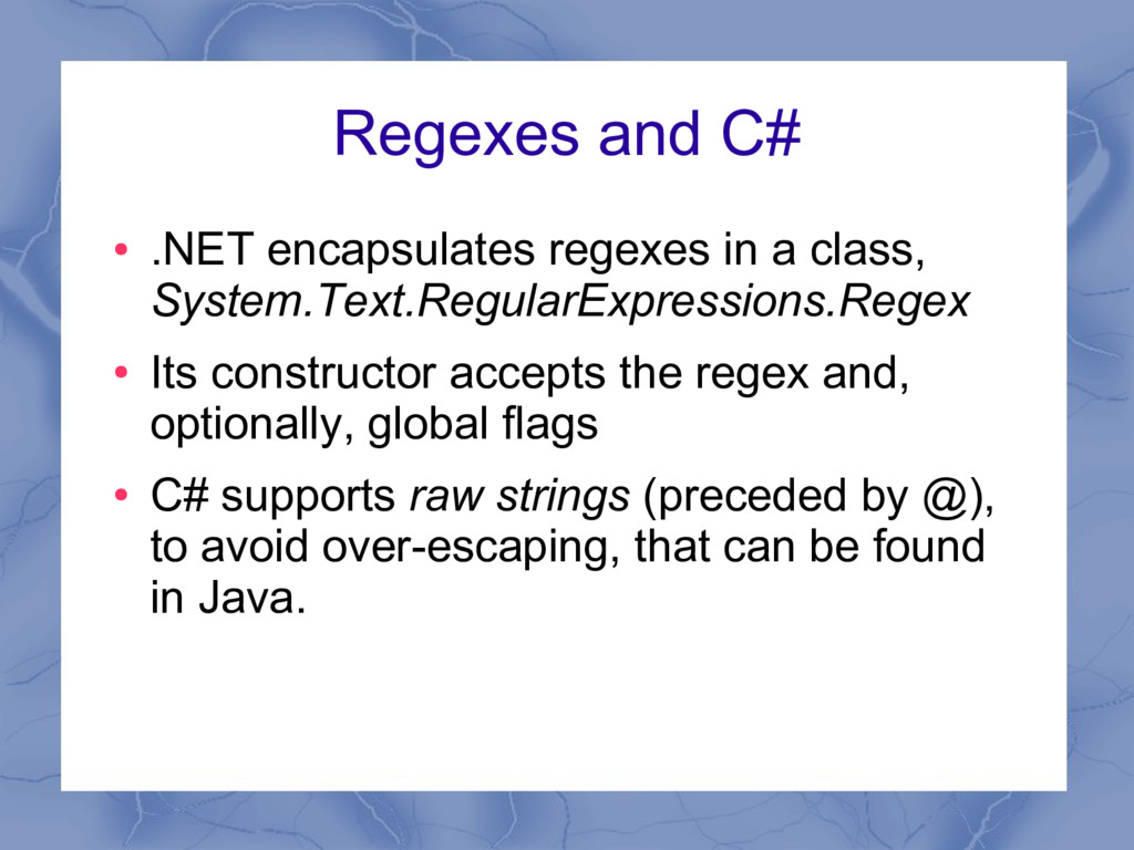 Regexes and C# ● .NET encapsulates regexes in a...