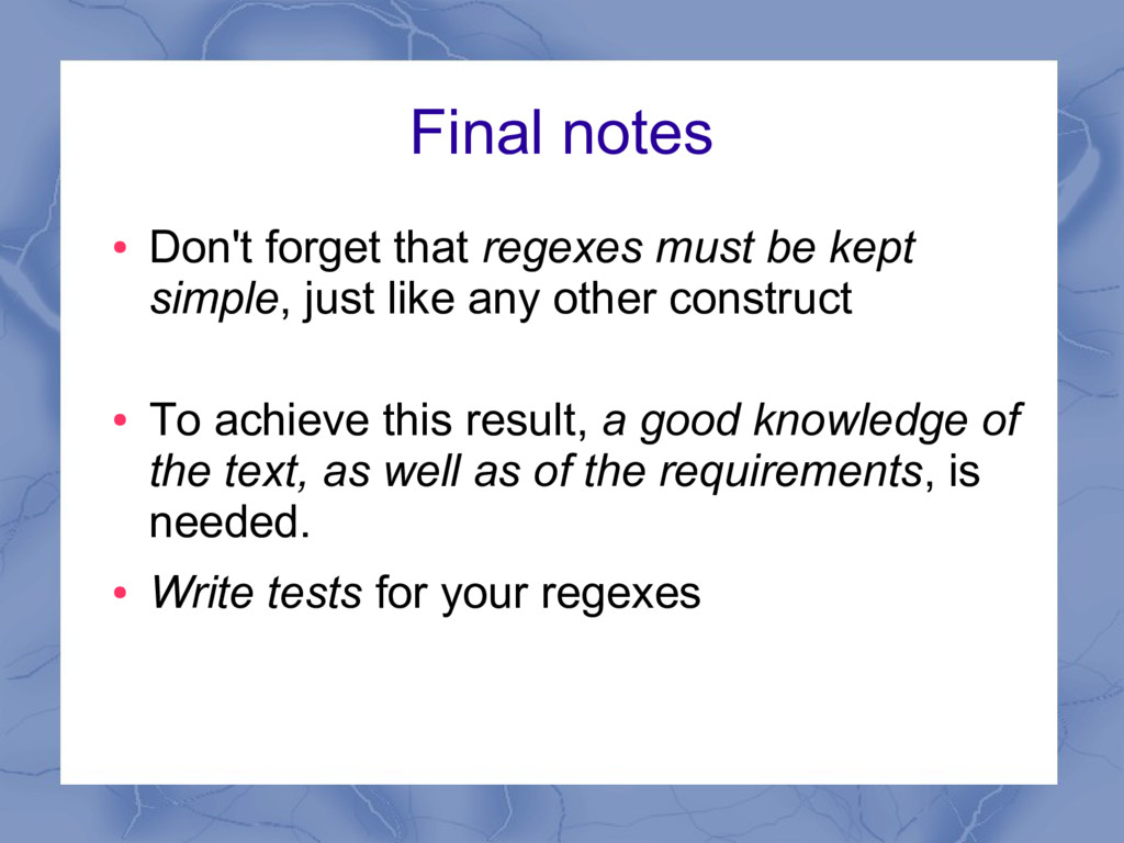 Final notes ● Don't forget that regexes must be...