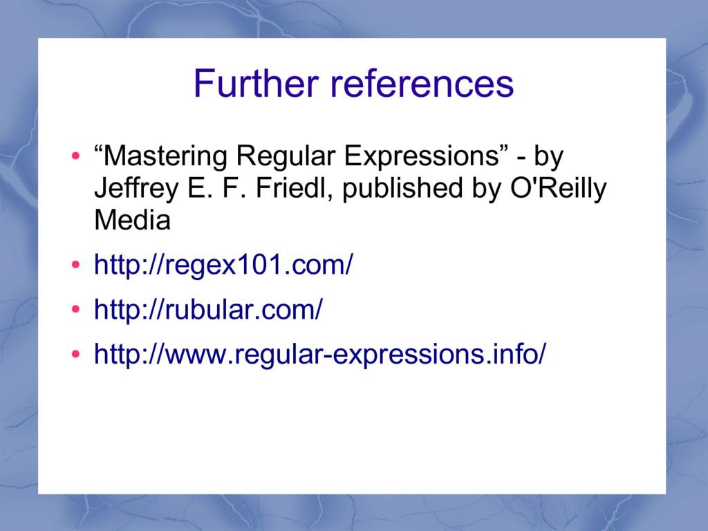 "Further references ● ""Mastering Regular Express..."