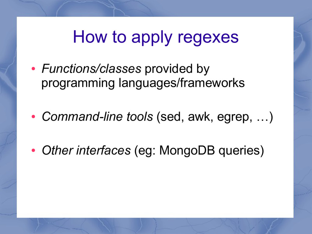 How to apply regexes ● Functions/classes provid...