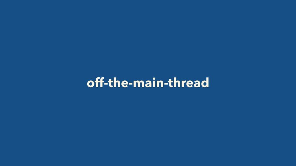 off-the-main-thread