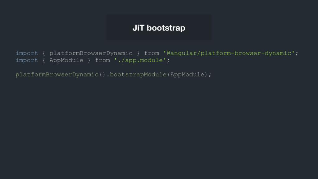 JiT bootstrap import { platformBrowserDynamic }...