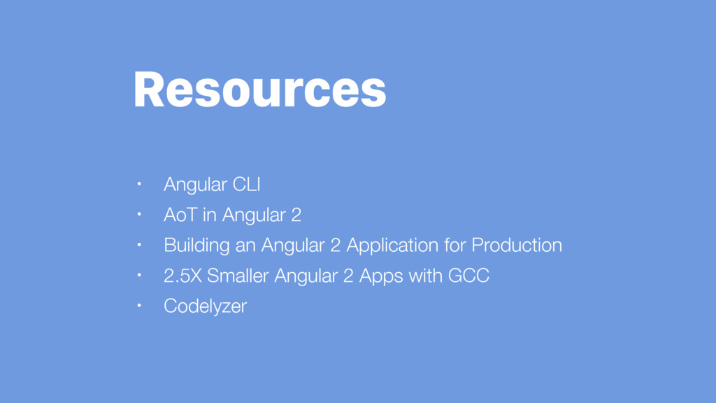 Resources • Angular CLI • AoT in Angular 2 • Bu...