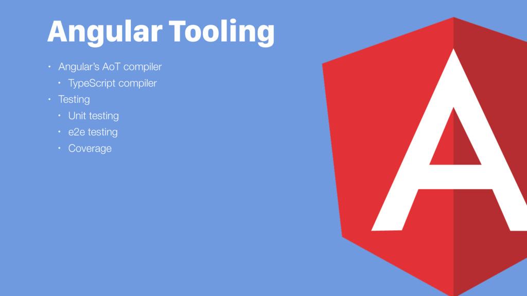 • Angular's AoT compiler • TypeScript compiler ...