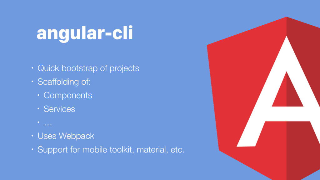 angular-cli • Quick bootstrap of projects • Sca...