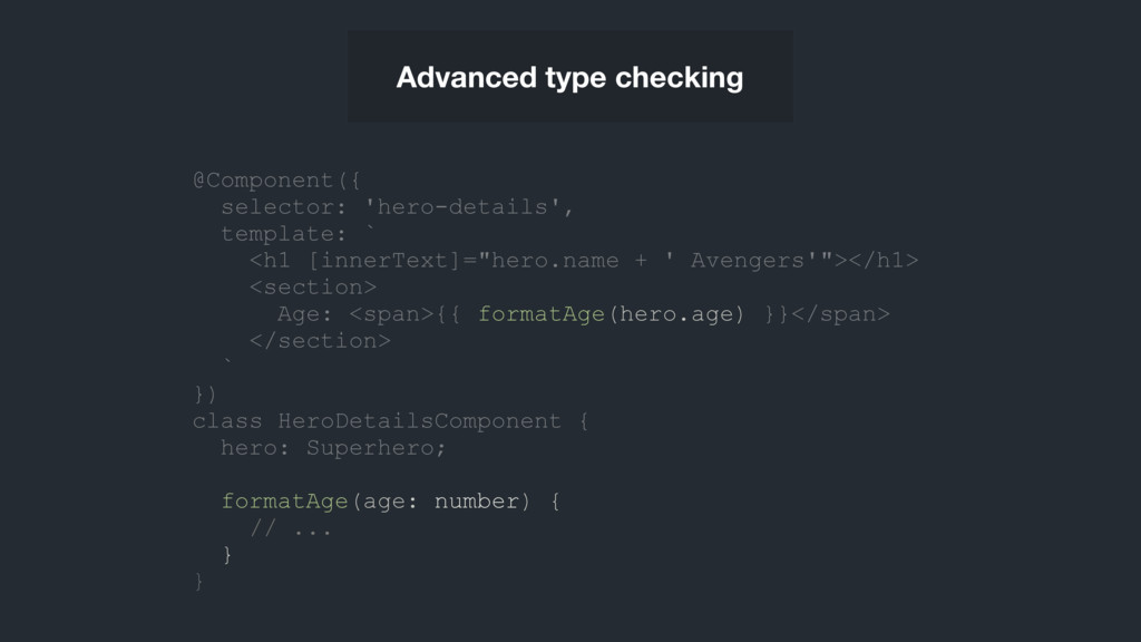 Advanced type checking @Component({ selector: '...
