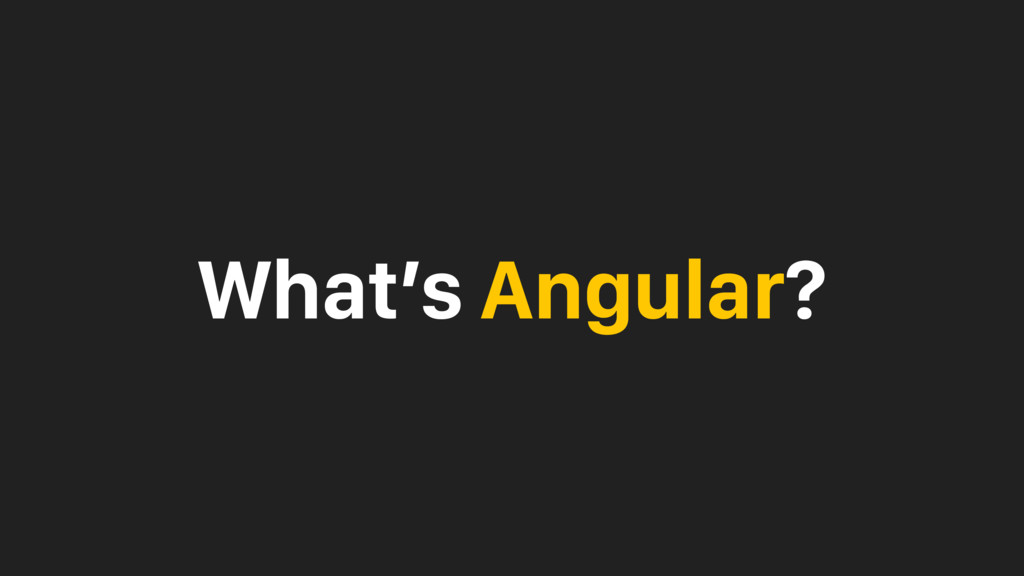 What's Angular?