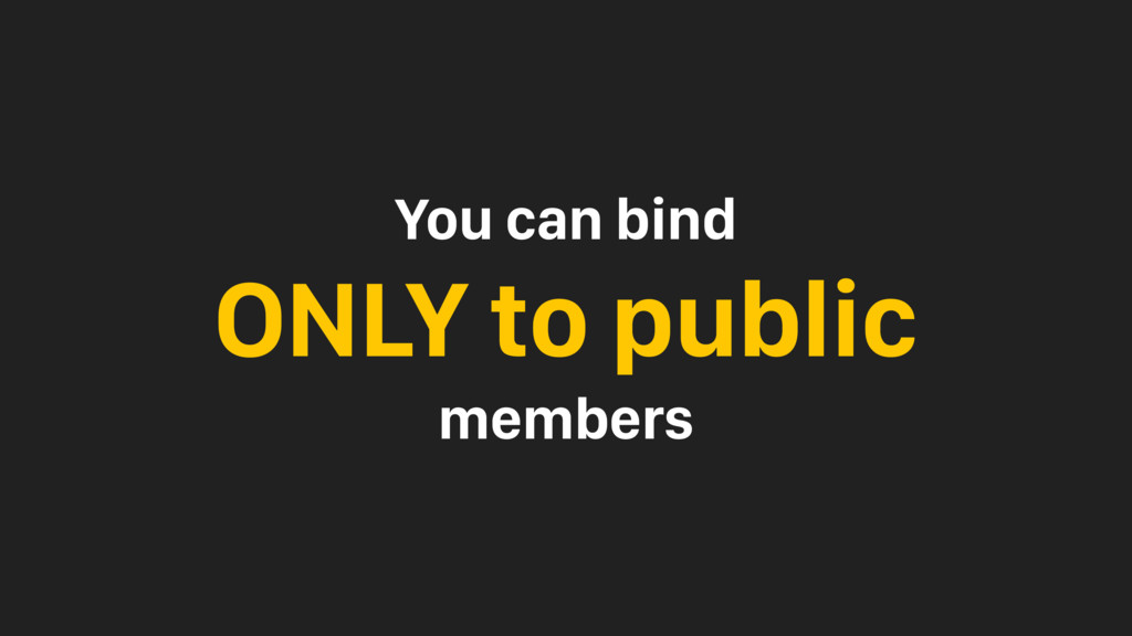 You can bind ONLY to public members