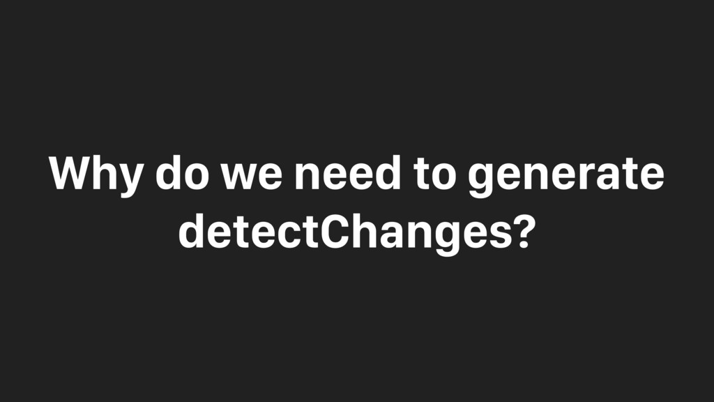 Why do we need to generate detectChanges?