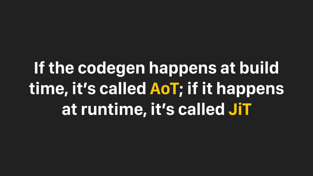 If the codegen happens at build time, it's call...