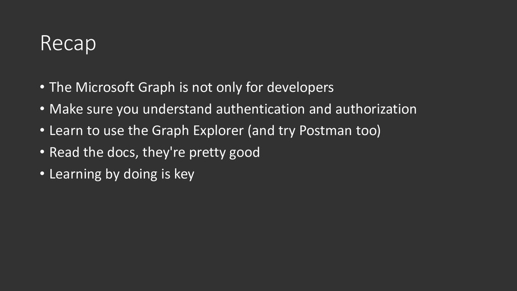 Recap • The Microsoft Graph is not only for dev...
