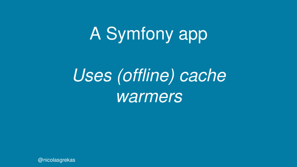 A Symfony app Uses (offline) cache warmers @nic...