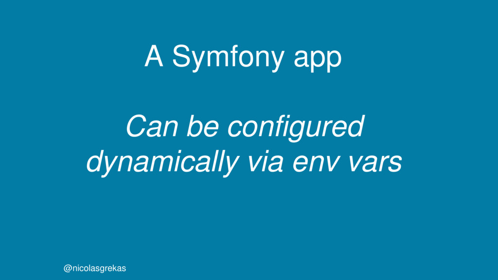 A Symfony app Can be configured dynamically via...