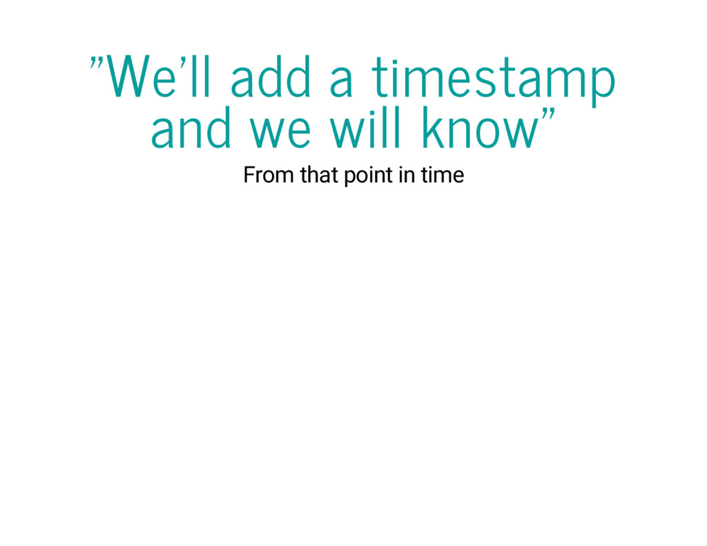 """We'll add a timestamp and we will know"" From t..."