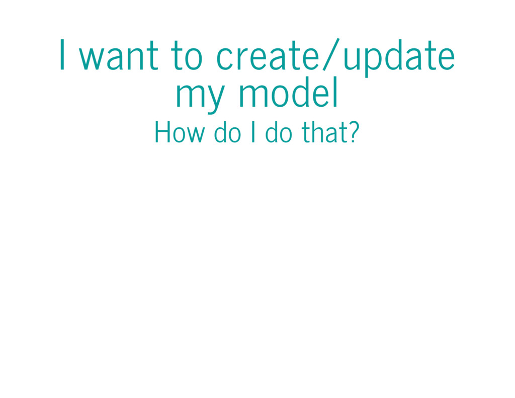 I want to create/update my model How do I do th...