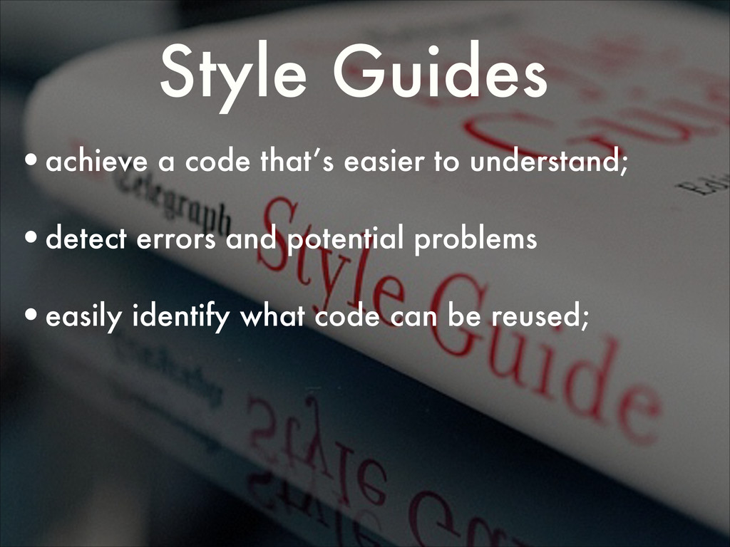 Style Guides •achieve a code that's easier to u...