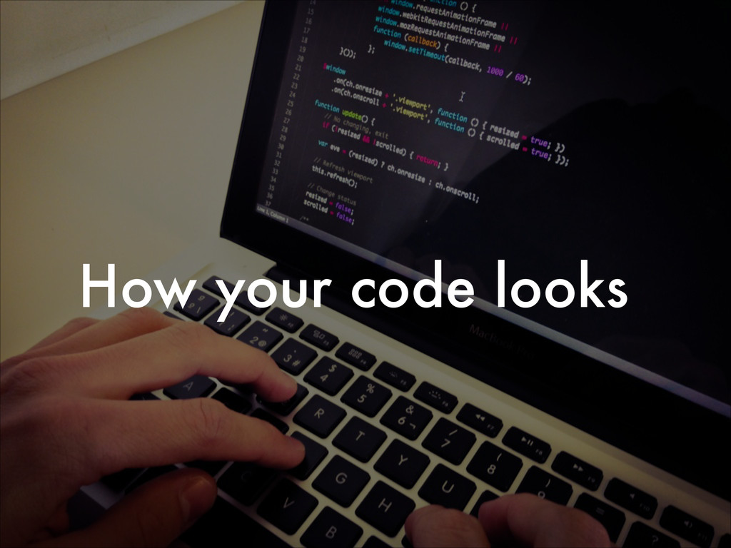 How your code looks
