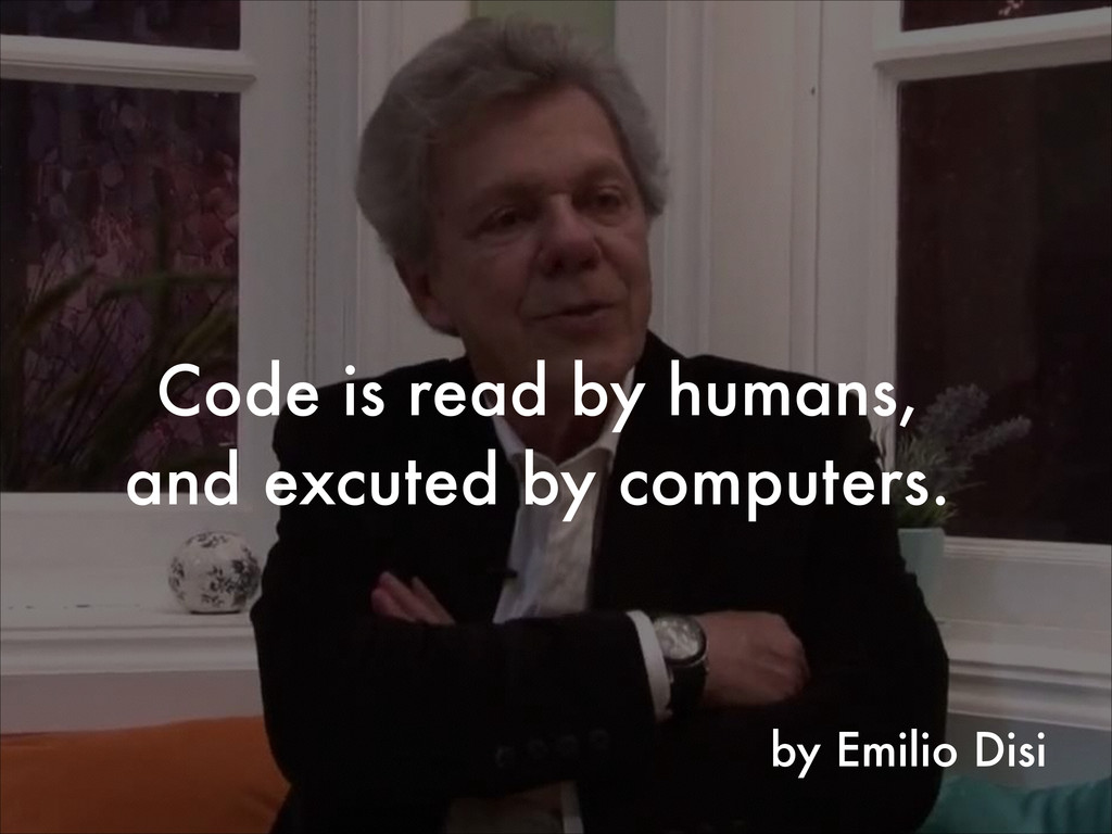 by Emilio Disi Code is read by humans, and excu...