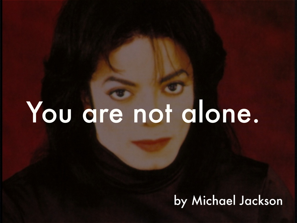 by Michael Jackson You are not alone.