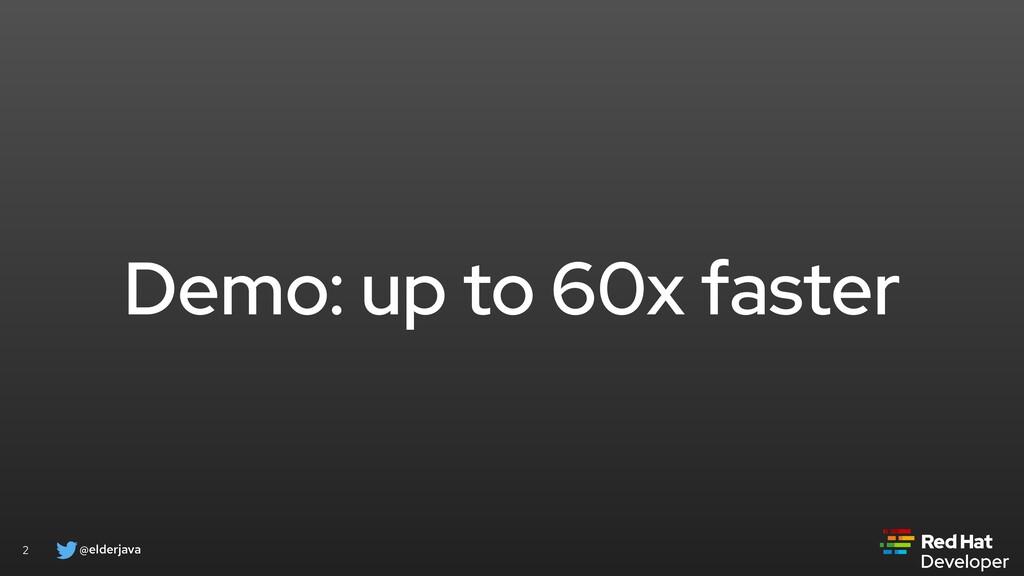 @elderjava 2 Demo: up to 60x faster
