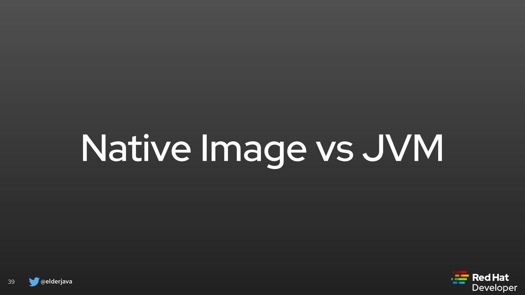 @elderjava 39 Native Image vs JVM