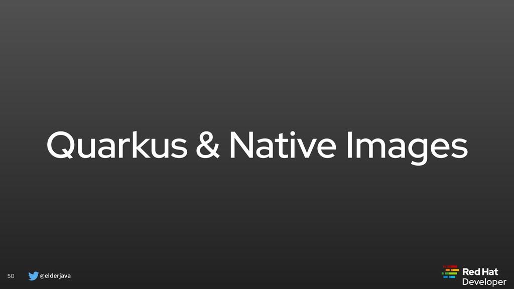 @elderjava 50 Quarkus & Native Images