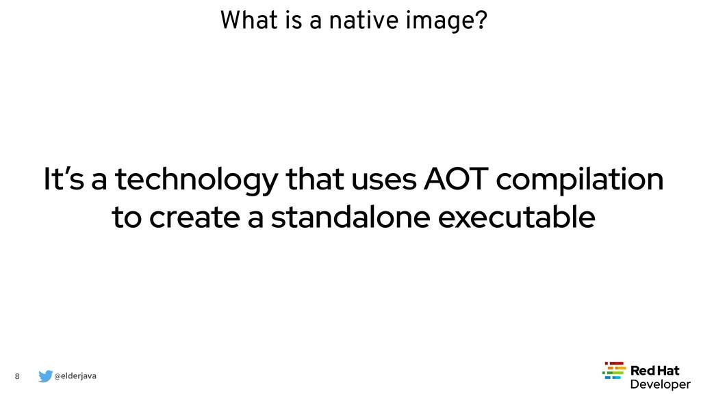 @elderjava 8 What is a native image? It's a tec...