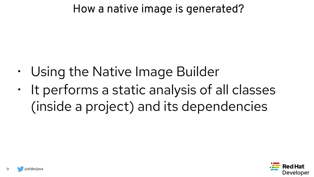 @elderjava 9 How a native image is generated? •...