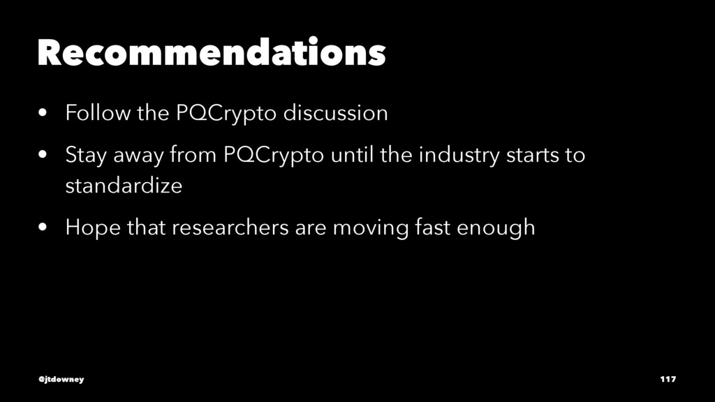 Recommendations • Follow the PQCrypto discussio...