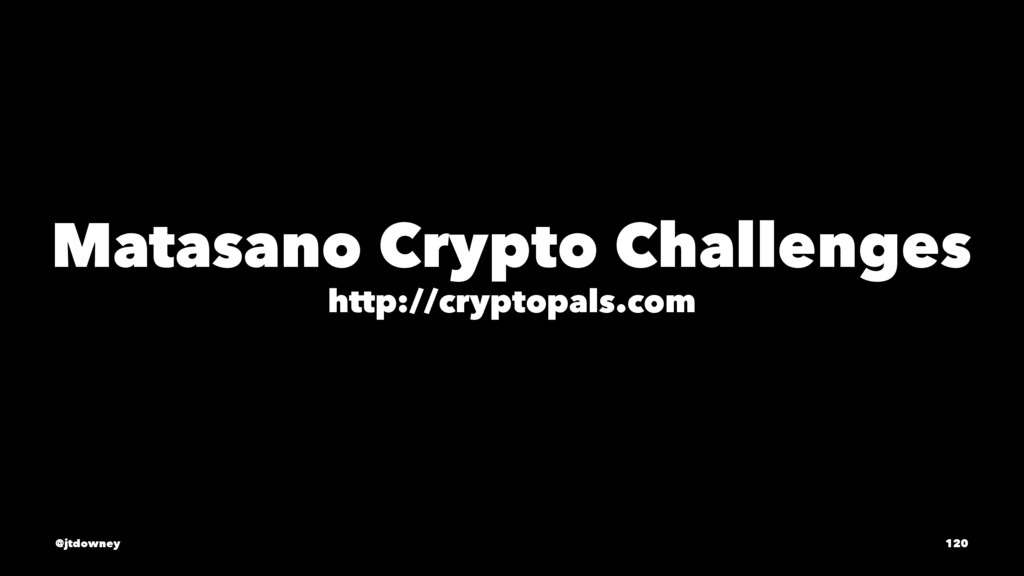 Matasano Crypto Challenges http://cryptopals.co...