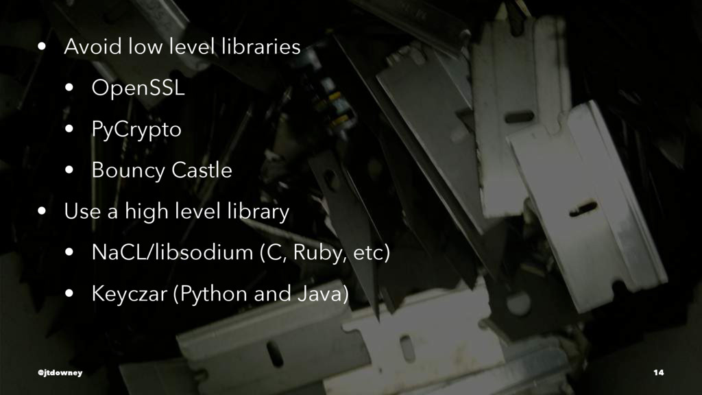 • Avoid low level libraries • OpenSSL • PyCrypt...