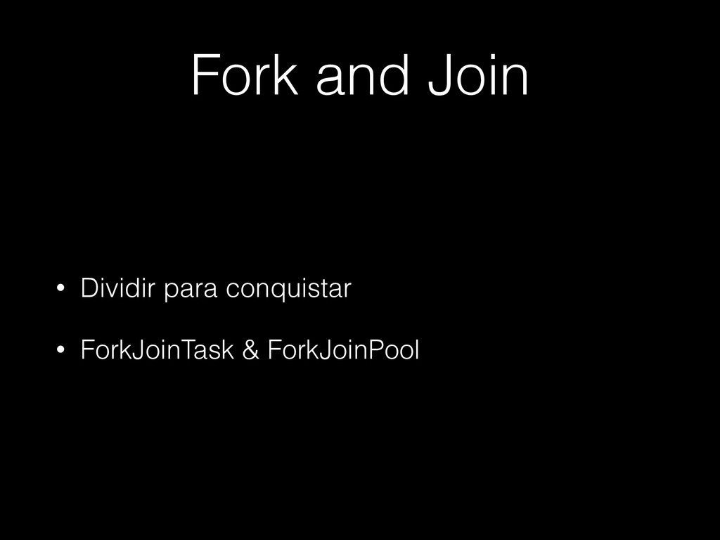 Fork and Join • Dividir para conquistar • ForkJ...