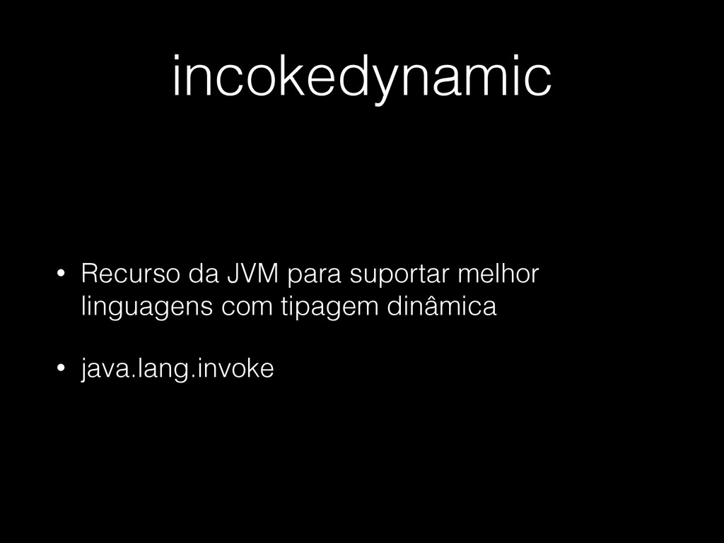 incokedynamic • Recurso da JVM para suportar me...