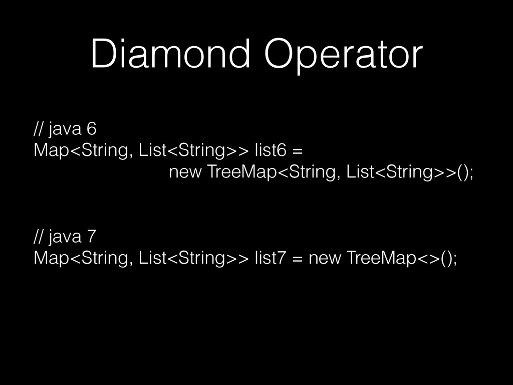 Diamond Operator // java 6 Map<String, List<Str...
