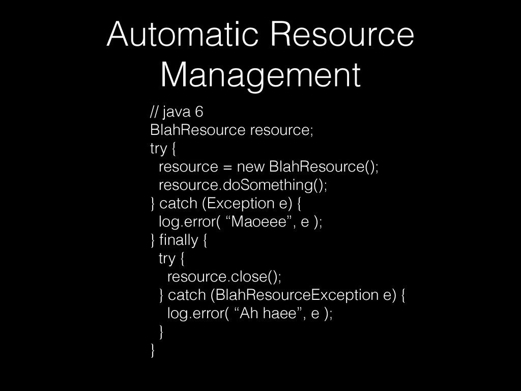 Automatic Resource Management // java 6 BlahRes...