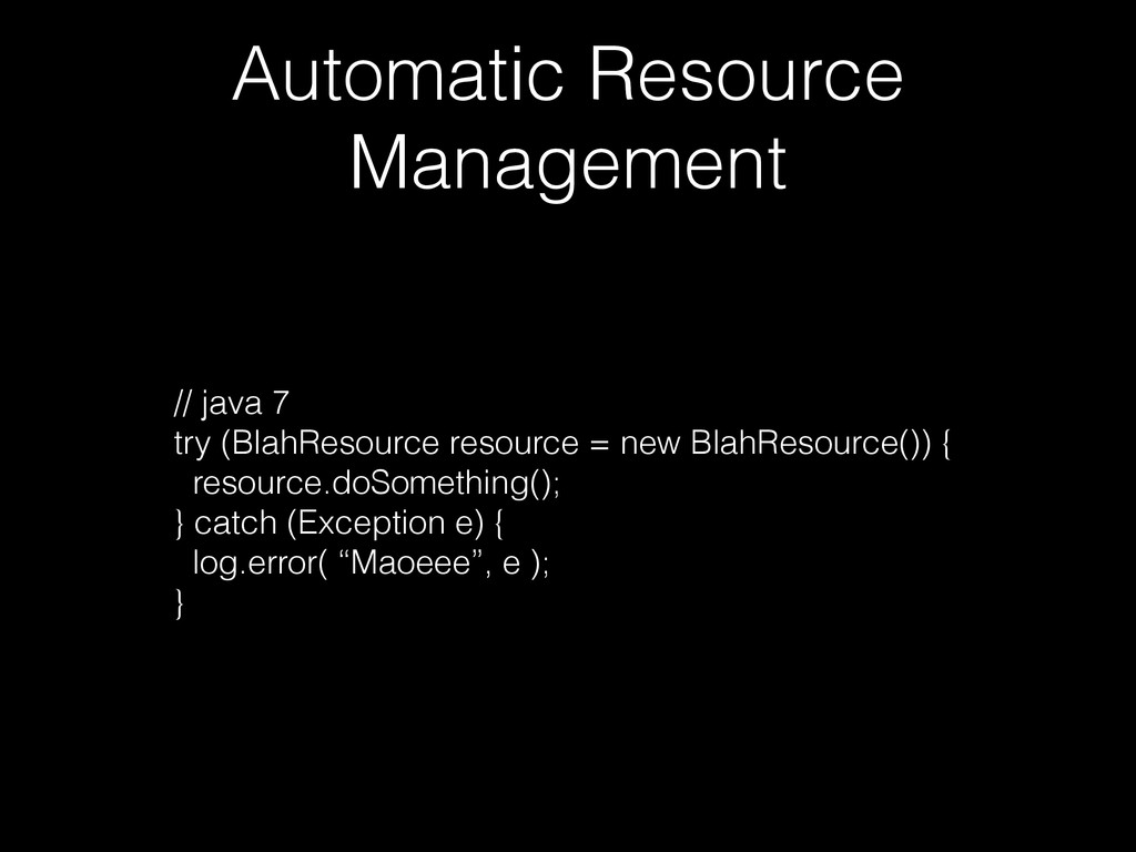 Automatic Resource Management // java 7 try (Bl...