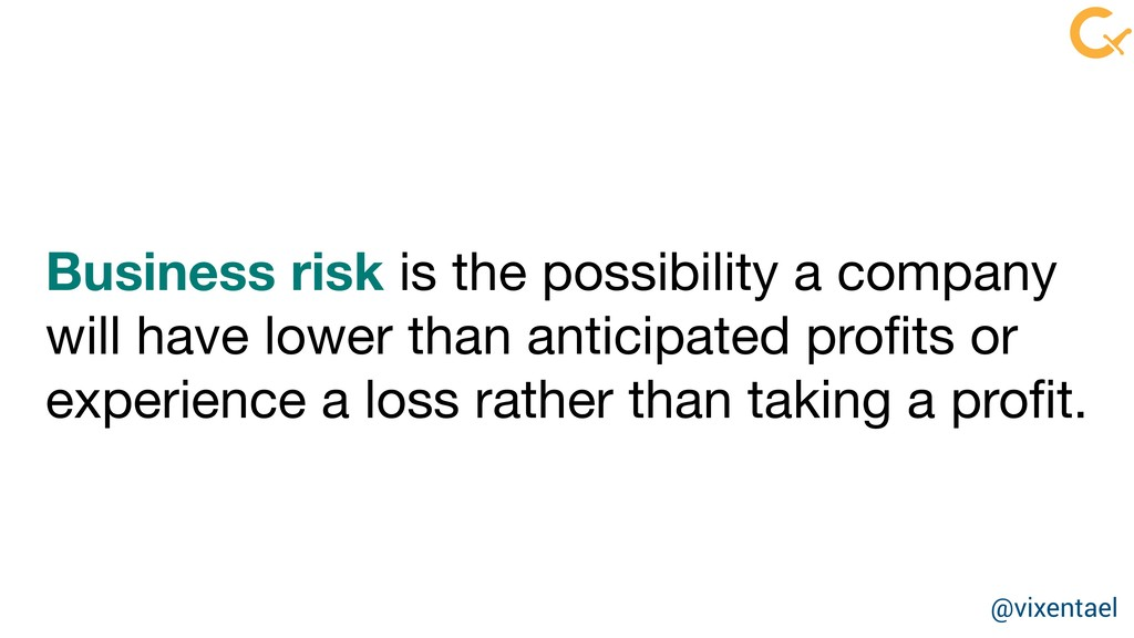 Business risk is the possibility a company will...