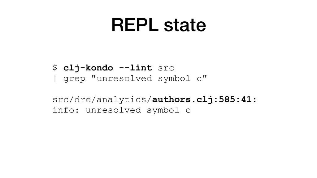 "REPL state $ clj-kondo --lint src | grep ""unres..."