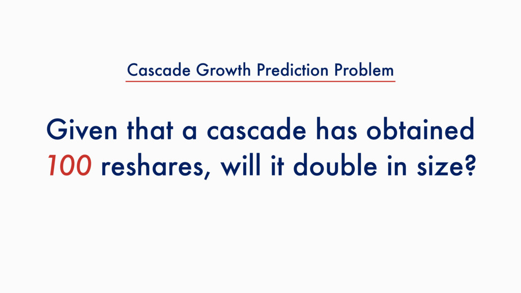 Given that a cascade has obtained 100 reshares,...