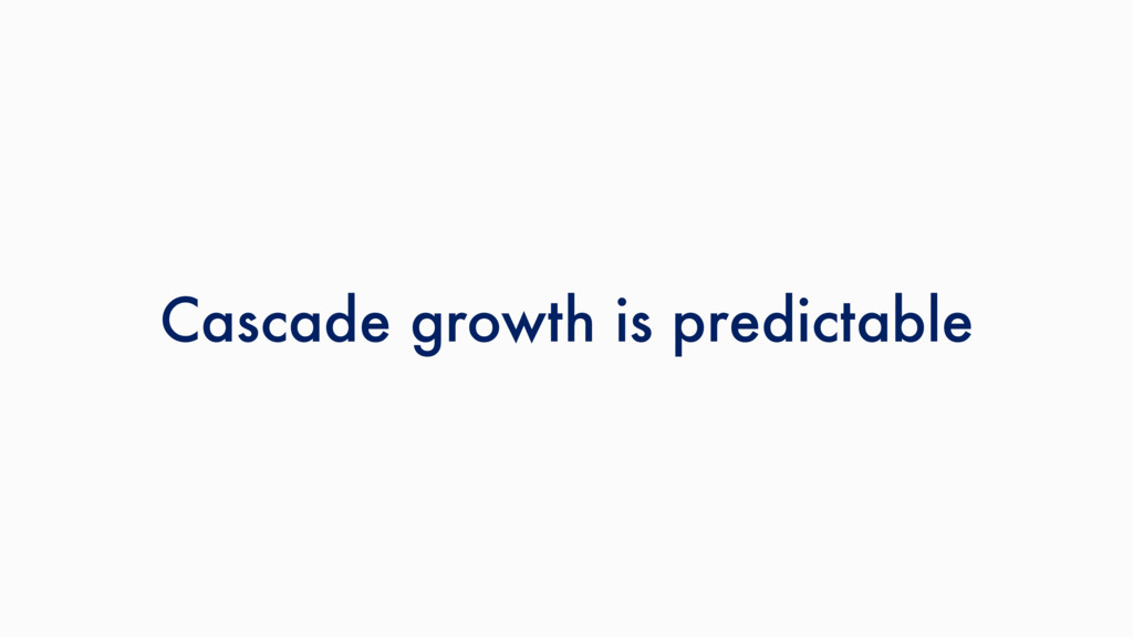 Cascade growth is predictable